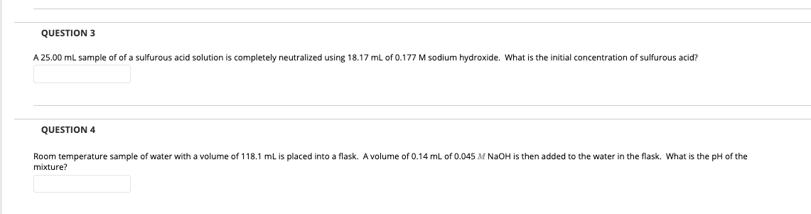 QUESTION 3 A 25.00 mL sample of of a sulfurous acid solution is completely neutralized using 18.17 mL of 0.177 M sodium hydro