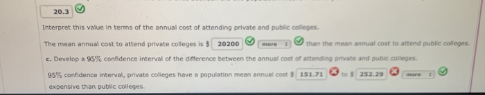 20.3 ? Interpret this value in terms of the annual cost of attending private and public colleges The mean annual cost to atte