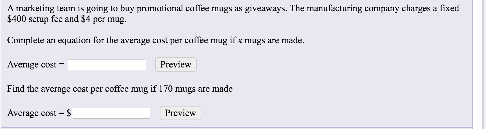 A marketing team is going to buy promotional coffee mugs as giveaways. The manufacturing company charges a fixed $400 setup f