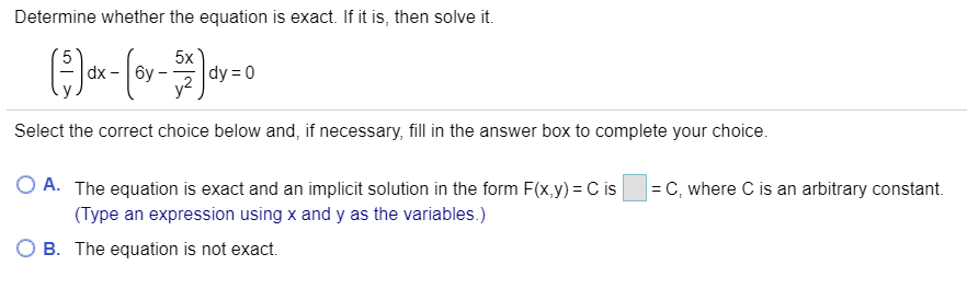 Determine whether the equation is exact. If it is, then solve it. (9) dx = [oy – Joy = 0 Select the correct choice below and,