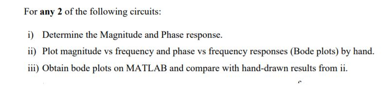 For any 2 of the following circuits: i) Determine the Magnitude and Phase response. ii) Plot magnitude vs frequency and phase