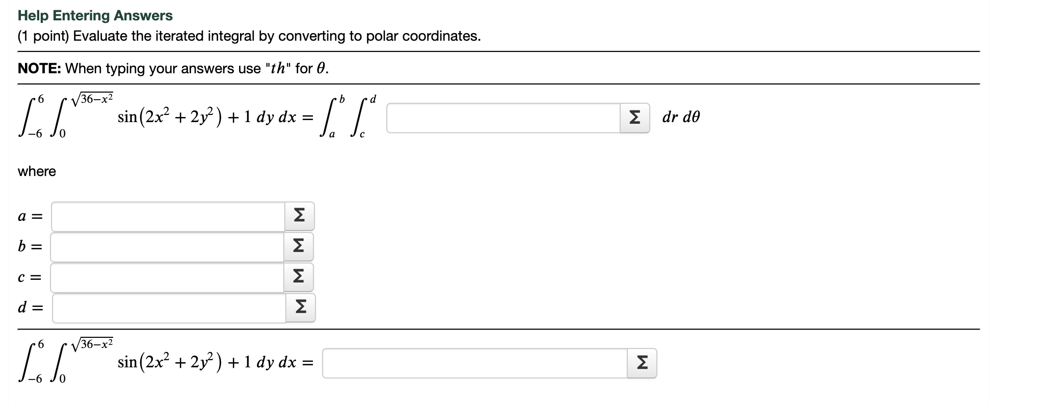 Help Entering Answers (1 point) Evaluate the iterated integral by converting to polar coordinates. NOTE: When typing your ans