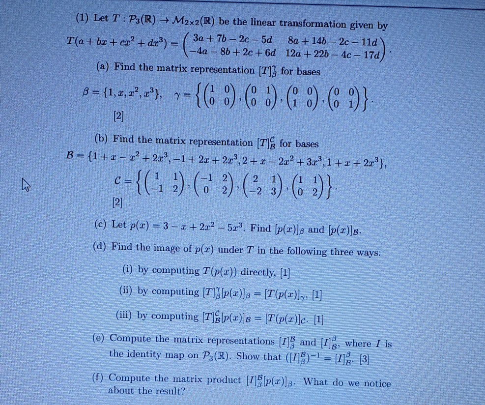 (1) Let T : P3(R) ? M2x2(R) be the linear transformation given by T(a+bx+cr? + dr3) – ( 3a + 76 - 2c-5d 8a + 146 - 2c - 110 -