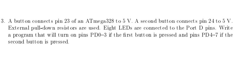 3. A button connects pin 23 of an ATmega328 to 5 V. A second button connects pin 24 to 5 V. External pull-down resistors are