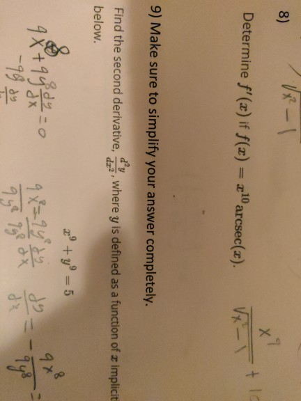 8) Vx-1 + Determine f(x) if f(x) = xºarcsec(s). 9) Make sure to simplify your answer completely. Find the second derivative,