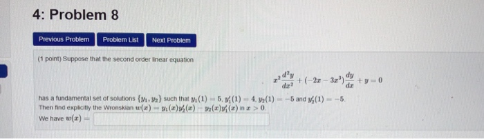 4: Problem 8 Previous Problem Problem List Next Problem (1 point) Suppose that the second order inear equation -5 and (1) --5