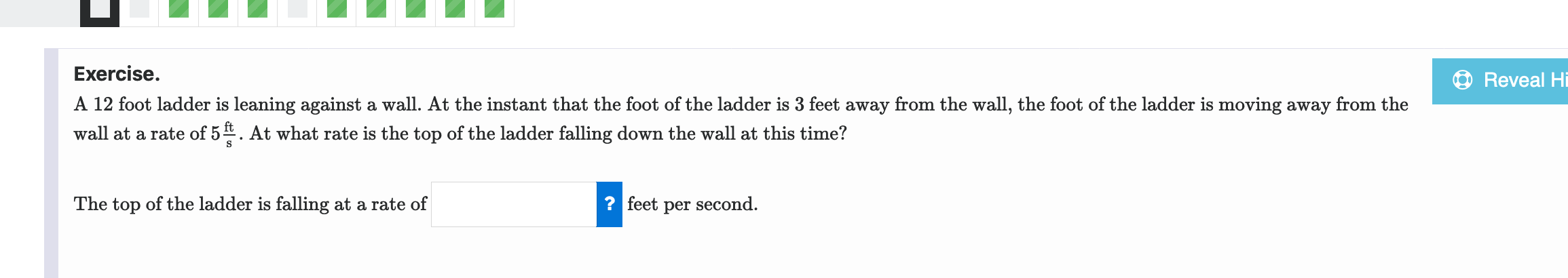 © Reveal Hi Exercise. A 12 foot ladder is leaning against a wall. At the instant that the foot of the ladder is 3 feet away f