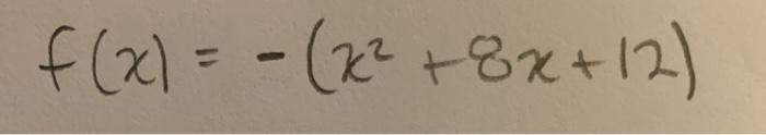 f(x) = - (x² +8x+12)