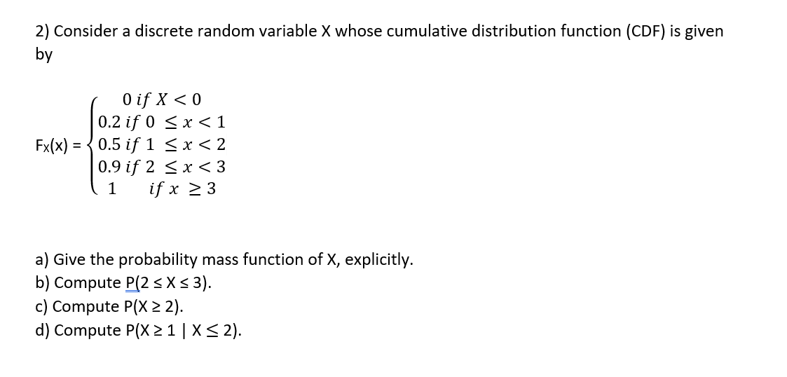 2) Consider a discrete random variable X whose cumulative distribution function (CDF) is given by 0 if X < 0 0.2 if 0 <x< 1 F