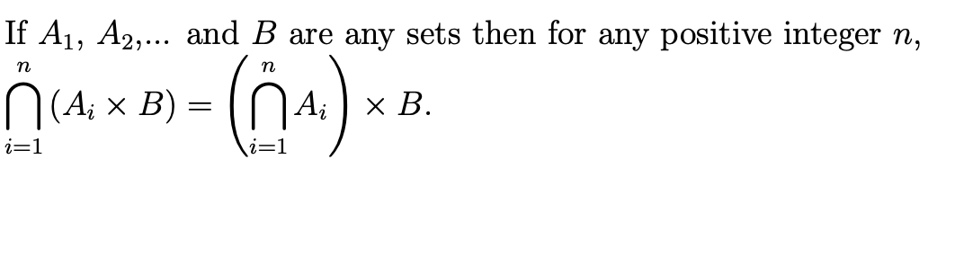 If A1, A2,... and B are any sets then for any positive integer n, N (Ai x B) = (NA) x B. i=1 li=1