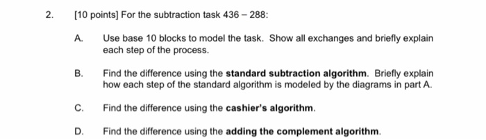 (10 points) For the subtraction task 436 - 288: A. Use base 10 blocks to model the task. Show all exchanges and briefly expla