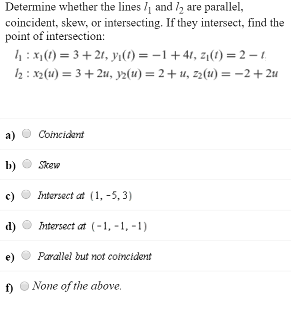 Determine whether the lines 11 and 12 are parallel, coincident, skew, or intersecting. If they intersect, find the point of i