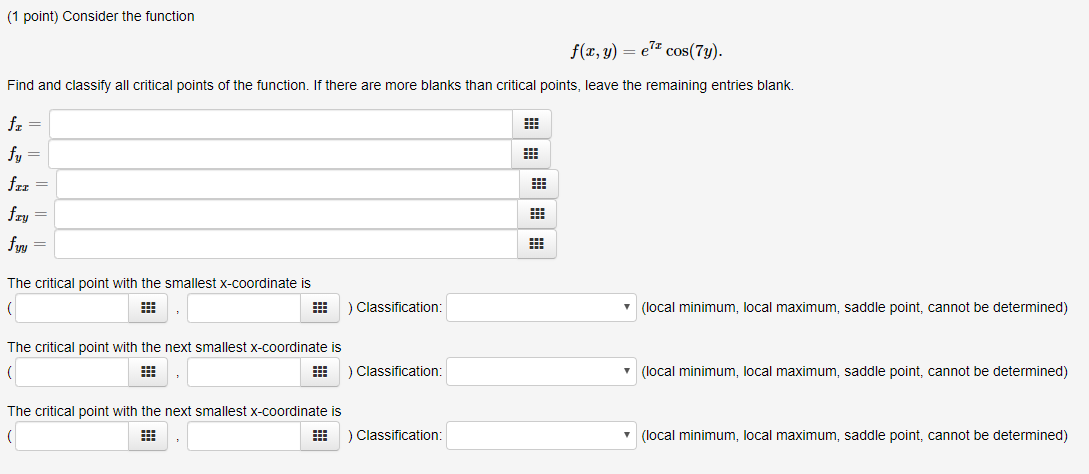 (1 point) Consider the function f(x, y) = et cos(7y). Find and classify all critical points of the function. If there are mor