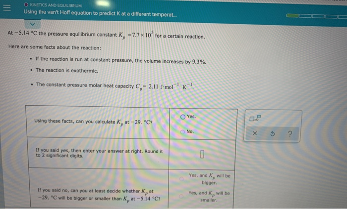 O KINETICS AND EQUILIBRIUM Using the vant Hoff equation to predict K at a different temperat... At -5.14 °C the pressure equ