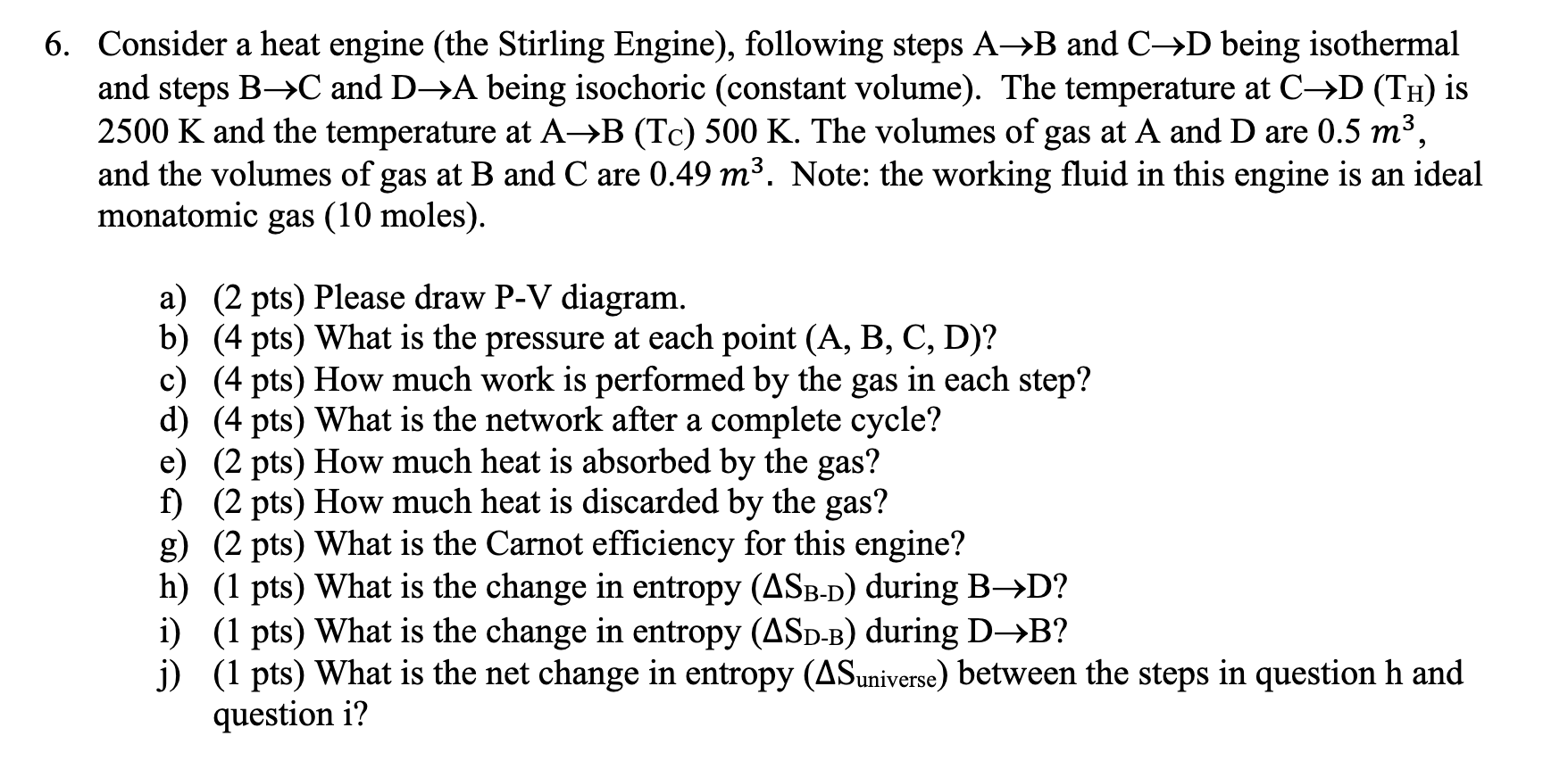 6. Consider a heat engine (the Stirling Engine), following steps A B and C D being isothermal and steps B-C and D->A being is