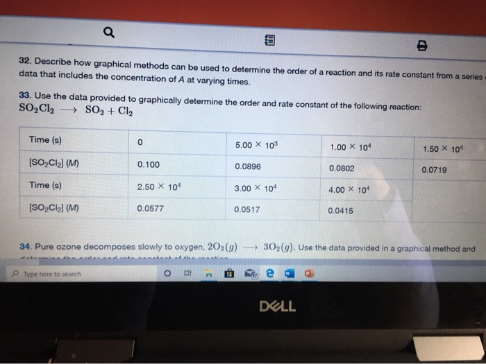 a 32. Describe how graphical methods can be used to determine the order of a reaction and its rate constant from a series dat