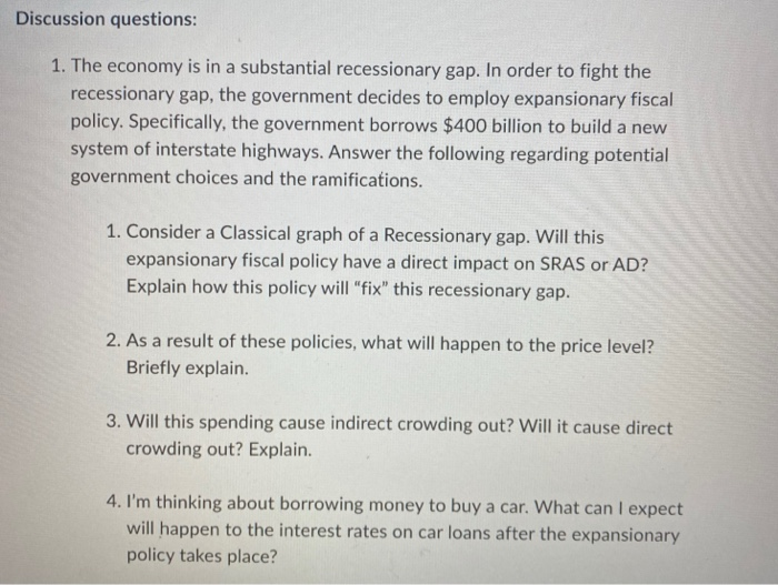 Discussion questions: 1. The economy is in a substantial recessionary gap. In order to fight the recessionary gap, the govern