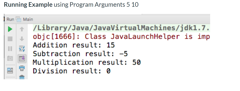 Running Example using Program Arguments 5 10 Run + + Main /Library/Java/JavaVirtual Machines/jdk1.7. objc(1666]: Class JavaLa