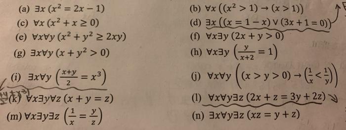 (a) 3x (x2 = 2x - 1) (c) Vx (x2 + x > 0) (e) VxVy (x2 + y2 > 2xy) (g) 3xby (x + y2 > 0) (b) Vx ((x2 > 1) - (x > 1)) (d) 3x ((