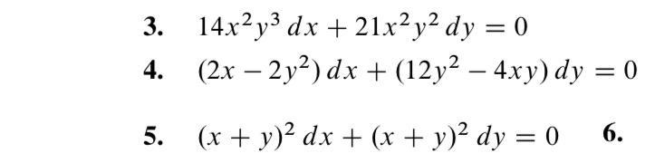 3. 14x2y3 dx + 21x2y2 dy = 0 4. (2x – 2y2) dx + (12y2 – 4xy) dy = 0) 5. (x + y)2 dx + (x + y)2 dy = 0 6.
