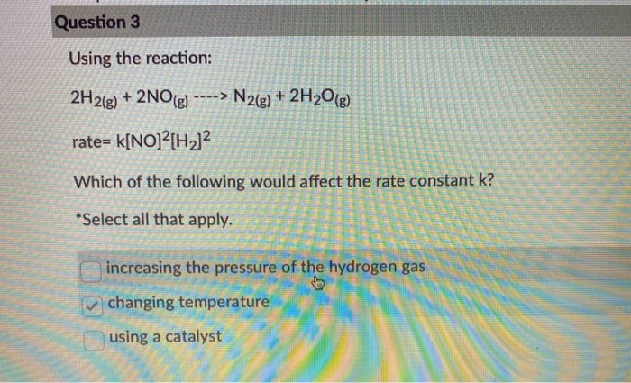 Question 3 Using the reaction: 2H2(g) + 2NO(g) ----> N2(g) + 2H2O(g) rate= k[NO]?[H212 I ao 10 NO 00 Which of the following w