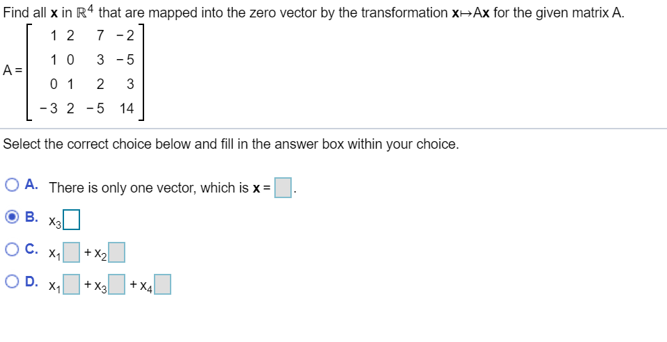 Find all x in R4 that are mapped into the zero vector by the transformation XH Ax for the given matrix A. 12 7-2 10 3 - 5 0 1