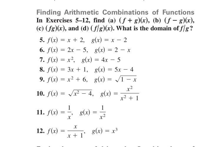 Finding Arithmetic Combinations of Functions In Exercises 5-12, find (a) (f + g)(x), (b) (f - g)(x), (c) (fg)(x), and (d) (f/