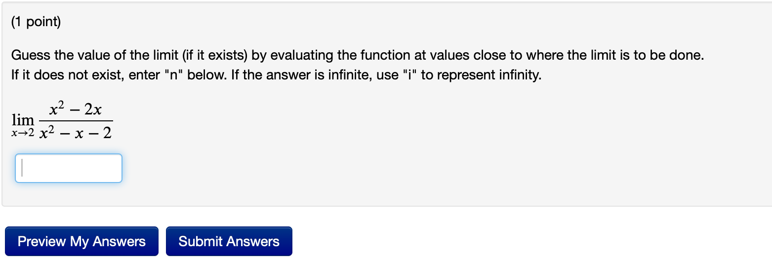 (1 point) Guess the value of the limit (if it exists) by evaluating the function at values close to where the limit is to be