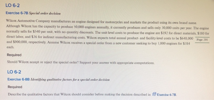 LO 6-2 Exercise 6-7B Special order decision Wilcox Automotive Company manufactures an engine designed for motorcycles and mar