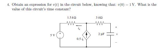 4. Obtain an expression for v(t) in the circuit below, knowing that: v(0) = 1V. What is the value of this circuits time cons