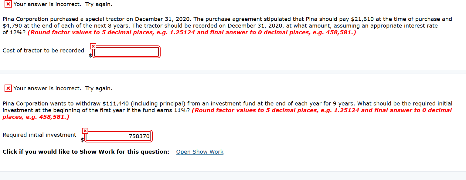 * Your answer is incorrect. Try again. Pina Corporation purchased a special tractor on December 31, 2020. The purchase agreem