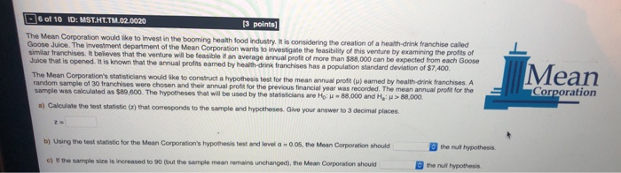 6 of 10 ID: MST.HT.TM.02.0020 [3 points) The Mean Corporation would like to invest in the booming health food industry, it is