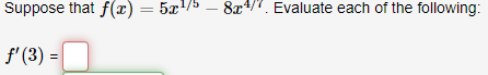Suppose that f(x) = 5x1/5 – 824). Evaluate each of the following: f (3) = 0