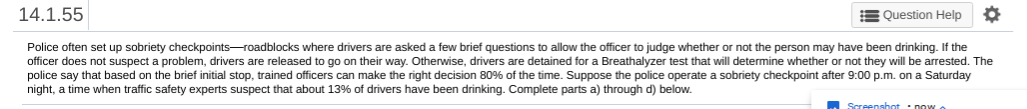 14.1.55 Question Help Police often set up sobriety checkpoints—roadblocks where drivers are asked a few brief questions to al