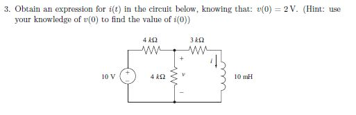 3. Obtain an expression for i(t) in the circuit below, knowing that: v(O) = 2V. (Hint: use your knowledge of v(0) to find the