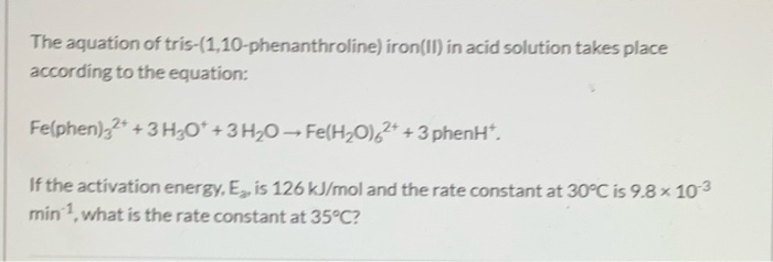 The aquation of tris-(1,10-phenanthroline) iron(II) in acid solution takes place according to the equation: Felphen),2* + 3 H