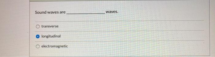 Sound waves are waves transverse longitudinal electromagnetic