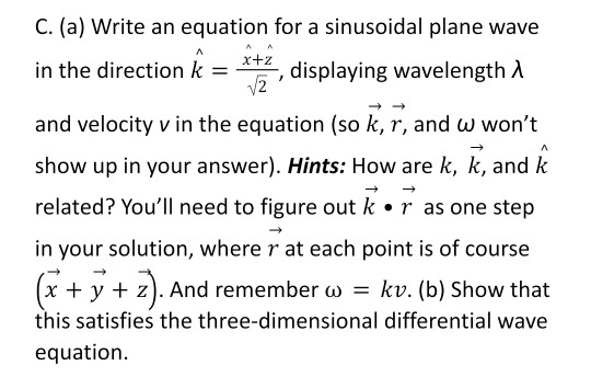 C. (a) Write an equation for a sinusoidal plane wave in the direction k = - , displaying wavelength x+2 and velocity v in the