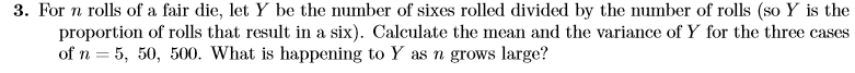 3. For n rolls of a fair die, let y be the number of sixes rolled divided by the number of rolls (so Y is the proportion of r