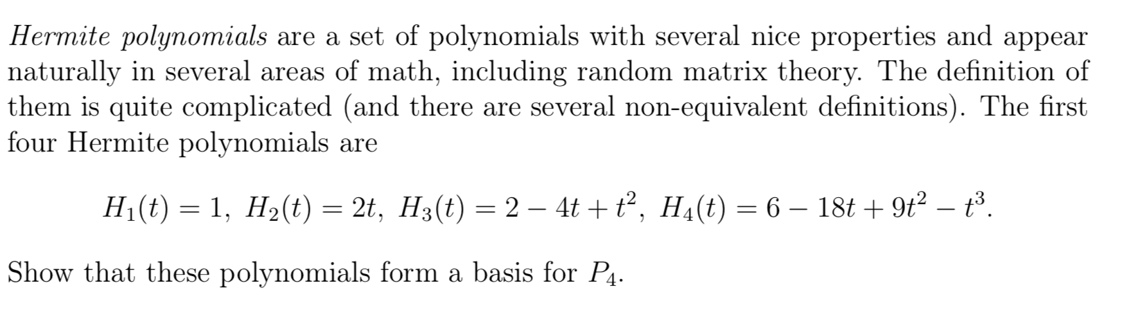 Hermite polynomials are a set of polynomials with several nice properties and appear naturally in several areas of math, incl
