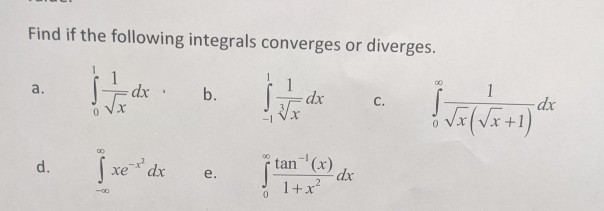 Find if the following integrals converges or diverges. .. tiada = dx b. di tant a lot C. -IV d. | xe do e. tan (do