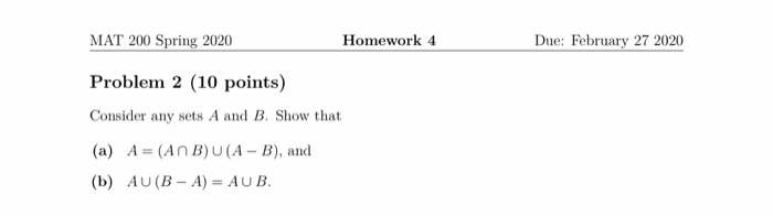 MAT 200 Spring 2020 Homework 4 Due: February 27 2020 Problem 2 (10 points) Consider any sets A and B. Show that (a) A = (An B