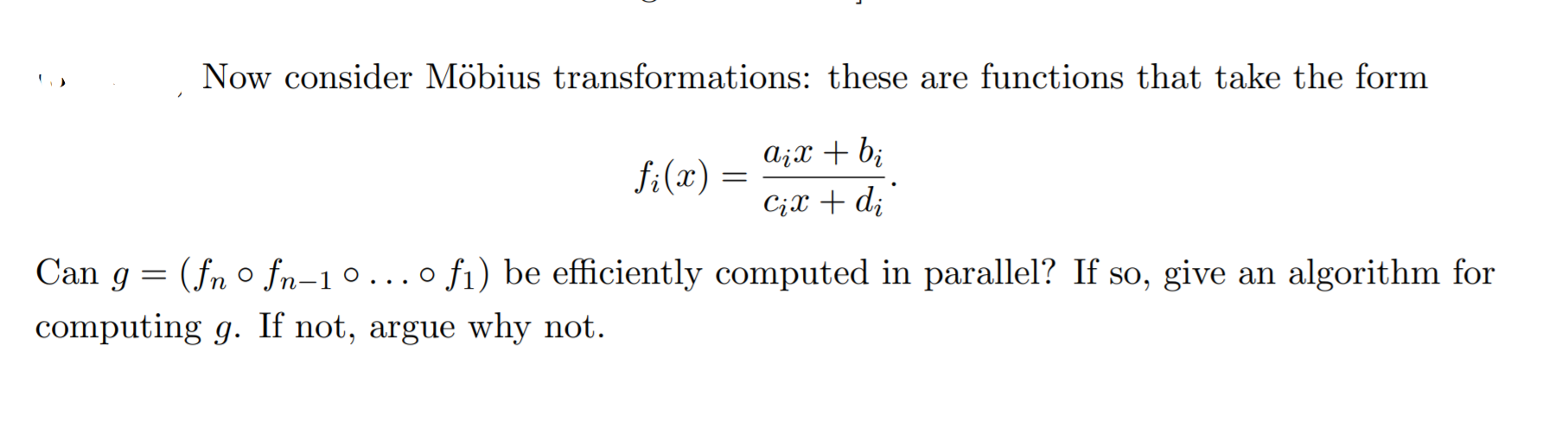 Now consider Möbius transformations: these are functions that take the form fi(x) = AiX + bi Cix + di Can g = (fn o fn-10...o