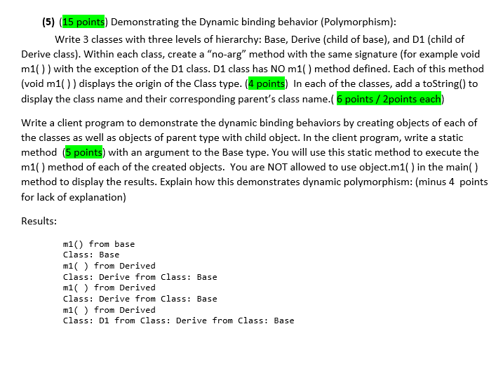 (5) (15 points) Demonstrating the Dynamic binding behavior (Polymorphism): Write 3 classes with three levels of hierarchy: Ba