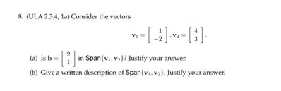 8. (ULA 2.3.4, la) Consider the vectors (a) Isb = 1 in Span(v1,va)? Justify your answer. (b) Give a written description of Sp