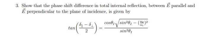 3. Show that the phase shift difference in total internal reflection, between ? parallel and ? perpendicular to the plane of