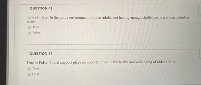 QUESTION 43 True of False: In the home environment of older adults, not having enough challenges is not considered an issue.
