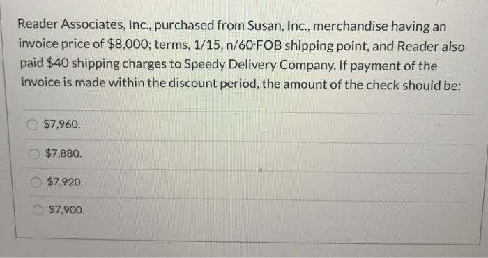 Reader Associates, Inc., purchased from Susan, Inc., merchandise having an invoice price of $8,000; terms, 1/15, n/60 FOB shi
