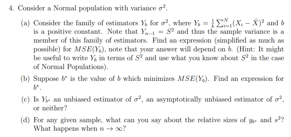 4. Consider a Normal population with variance o?. (a) Consider the family of estimators Yo for o?, where Yo = 1 LX (Xi – X)2