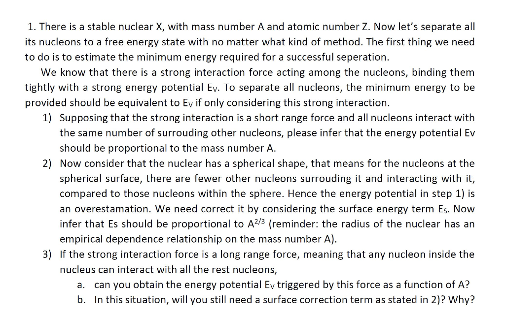 1. There is a stable nuclear X, with mass number A and atomic number Z. Now lets separate all its nucleons to a free energy